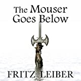 The Mouser Goes Below: A Fafhrd and the Gray Mouser Adventure