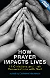 How Prayer Impacts Lives: 41 Christians and their Conversations with God