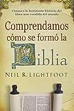 Comprendamos Como Se Formo la Biblia: Se Han Vendido Mas de un Millon de Ejemplares en Ingles! (0311036775) by Neil R. Lightfoot
