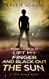 For I Could Lift My Finger and Black Out the Sun (John Black Book 1)