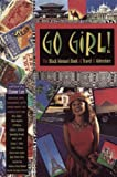 Go Girl!: The Black Womans Book of Travel and Adventure