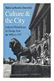 Culture and the City: Cultural Philanthropy in Chicago from the 1880s to 1917 (0226353745) by Horowitz, Helen Lefkowitz