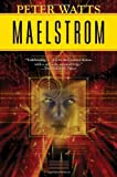 Maelstrom (Rifters Trilogy) (0765320533) by Watts, Peter