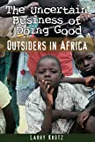 The Uncertain Business of Doing Good: Outsiders in Africa