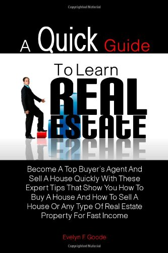 A Quick Guide To Learn Real Estate: Become A Top Buyer's Agent And Sell A House Quickly With These Expert Tips That Show You How To Buy A House And. Type Of Real Estate Property For Fast Income