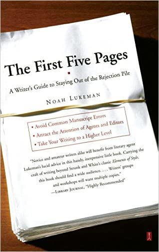 The First Five Pages: A Writer's Guide To Staying Out of the Rejection Pile written by Noah Lukeman