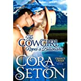 The Cowgirl Ropes a Billionaire (Cowboys of Chance Creek Book 4) ~ Cora Seton