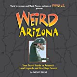 img - for Weird Arizona: Your Travel Guide to Arizona's Local Legends and Best Kept Secrets book / textbook / text book