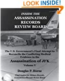 Inside the Assassination Records Review Board: The U.S. Government's Final Attempt to Reconcile the Conflicting Medical Evidence in the Assassination of JFK - Volume 5