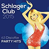 Schlager Club 2015 - 63 Discofox Party Hits (Best Of Silvester, Après Ski, Karneval & Mallorca)