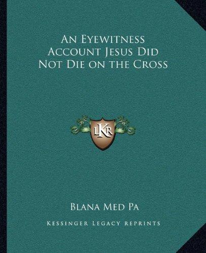 An Eyewitness Account Jesus Did Not Die on the Cross