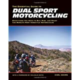 The Essential Guide to Dual Sport Motorcycling: Everything You Need to Buy, Ride, and Enjoy the World's Most Versatile Motor ~ Carl Adams