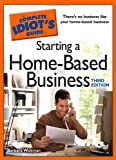 The Complete Idiot's Guide to Starting a Home-Based Business, 3E (Idiot's Guides)
