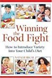 Winning the Food Fight: How to Introduce Variety into Your Child's Diet [Paperback]