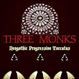 Neogothic Progressive Toccatas by Three Monks (2010-08-03)