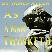 As a Man Thinketh (       UNABRIDGED) by James Allen Narrated by Denis Daly