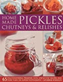 img - for Home-Made Pickles, Chutneys & Relishes: 65 mouthwatering preserves with step-by-step recipes and more than 230 superb photographs book / textbook / text book