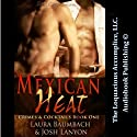 Mexican Heat: Crimes & Cocktails Series, Book 1 (       UNABRIDGED) by Josh Lanyon, Laura Baumbach Narrated by Holden Madagame