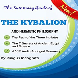 The Summary Guide of the Kybalion and Hermetic Philosophy Audiobook