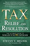Tax Relief and Resolution: The Ultimate Guide to Paying Less to the IRS Starting