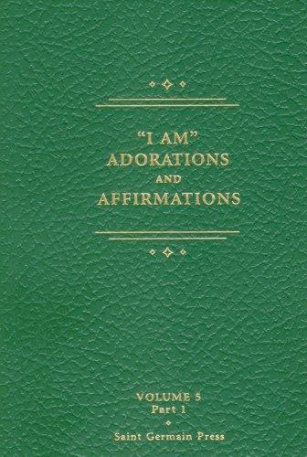 I AM Adorations and Affirmations, Part 1 (Saint Germain Series, Vol 5 Part 1) PDF