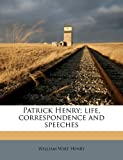 img - for Patrick Henry; life, correspondence and speeches book / textbook / text book