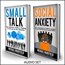 Social Anxiety: Conquer Your Fear of Not Knowing What to Say - 2 Manuscripts: Includes Social Anxiety and Small Talk Audiobook by Michael Wakefield Narrated by J.D. Zelman