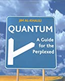 Jim Al-Khalili Quantum: A Guide For The Perplexed