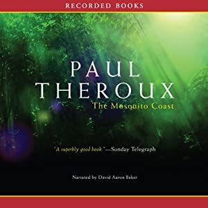The Mosquito Coast: A Novel | [Paul Theroux]