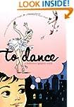 To Dance: A Ballerina's Graphic Novel