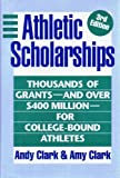 img - for Athletic Scholarships: Thousands of Grants-And over $400 Million-For College-Bound Athletes book / textbook / text book