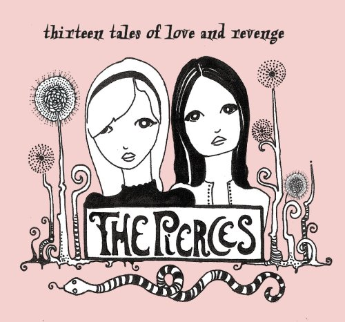 The Pierces - 13 Tales of Love and Revenge