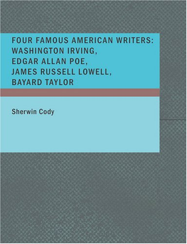 Four Famous American Writers: Washington Irving, Edgar Allan Poe, James Russell Lowell Bayard Taylo (Large Print Edition)