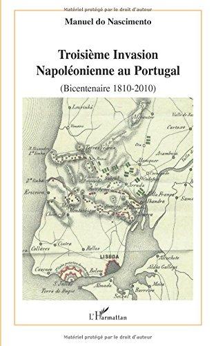 Troisième Invasion Napoléonienne au Portugal : (bicentennaire 1810-2010)
