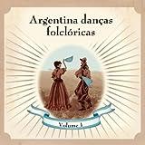 Argentina Danças Folclóricas Volume 1