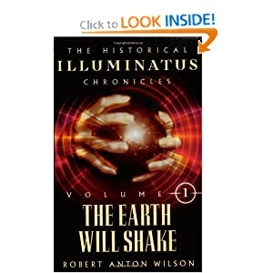 The Earth Will Shake: The History of the Early Illuminati (The Historical Illuminatus Chronicles Vol. 1) by Robert Anton Wilson