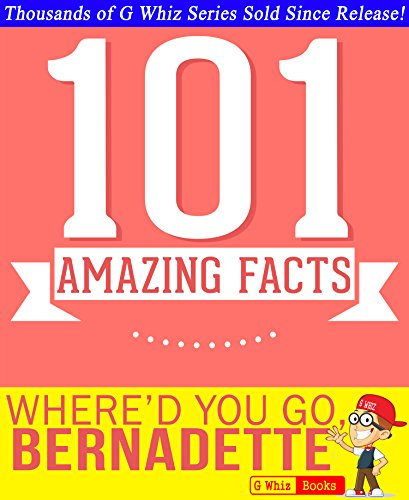 G Whiz - Where'd You Go, Bernadette - 101 Amazing Facts You Didn't Know: Fun Facts and Trivia Tidbits Quiz Game Books (GWhizBooks.com)