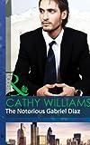 The Notorious Gabriel Diaz (Mills & Boon Modern)