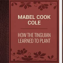 Mabel Cook Cole: How the Tinguian Learned to Plant (       UNABRIDGED) by Mabel Cook Cole Narrated by Alexander Lobanov