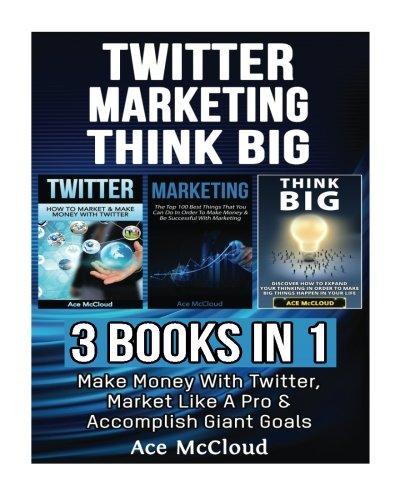 twitter-marketing-think-big-3-books-in-1-make-money-with-twitter-market-like-a-pro-accomplish-giant-