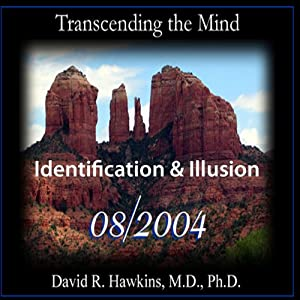 Transcending the Mind Series: Identification & Illusion | [David R. Hawkins]
