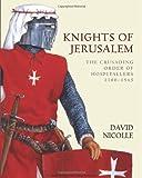 Knights of Jerusalem: The Crusading Order of Hospitallers 1100-1565