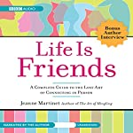 Life Is Friends: A Complete Guide to the Lost Art of Connecting in Person | Jeanne Martinet