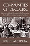 Communities of Discourse: Ideology and Social Structure in the Reformation, the Enlightenment, and European Socialism (0674151658) by Wuthnow, Robert