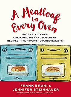 Book Cover: A Meatloaf in Every Oven: Two Chatty Cooks, One Iconic Dish and Dozens of Recipes - from Mom's to Mario Batali's