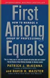 First Among Equals: How to Manage a Group of Professionals (0743267583) by McKenna, Patrick J.