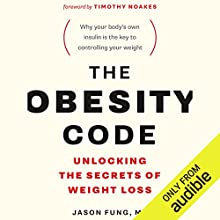 The Obesity Code: Unlocking the Secrets of Weight Loss Audiobook by Dr. Jason Fung Narrated by Brian Nishii