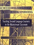 img - for Scaffolding Language, Scaffolding Learning: Teaching Second Language Learners in the Mainstream Clas [Paperback] book / textbook / text book