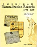American Naturalization Records 1790-1990: What They Are and How to Use Them (1877677914) by John J. Newman