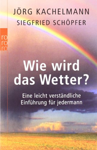Wie wird das Wetter?: Eine leicht verstndliche Einfhrung fr jedermann
